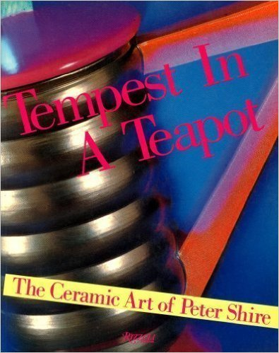 Tempest in a Teapot: The Ceramic Art of Peter Shire Rizzoli 1991