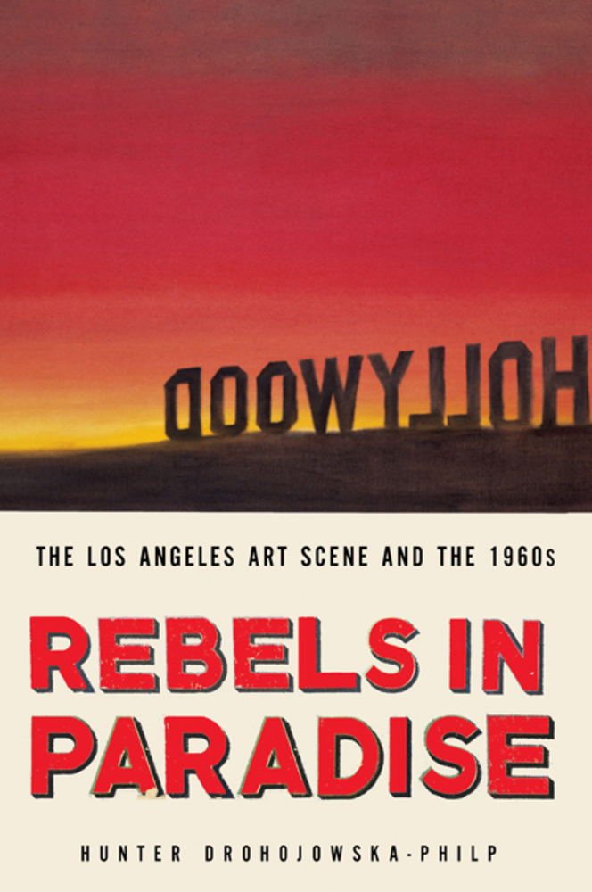 Rebels in Paradise: The Los Angeles Art Scene and the 1960s